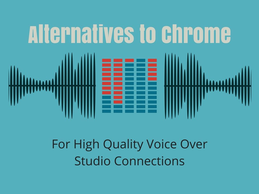 Atlernatives to Chrome for Voice Over Studio Connections