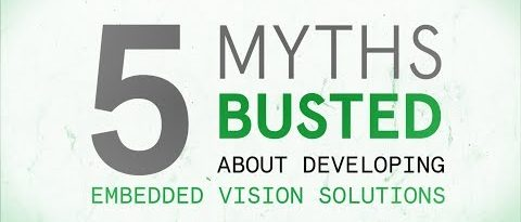 5 Myths Busted about Developing Embedded Vision Solutions (with Xilinx)